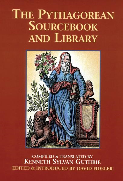 The Pythagorean Sourcebook and Library: An Anthology of Ancient Writings Which Relate to Pythagoras and Pythagorean Philosophy By: David R. Fideler, Kenneth Sylvan Guthrie
