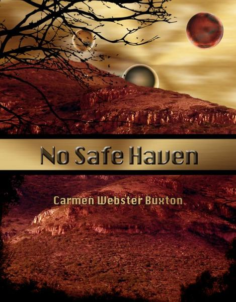 No Safe Haven By: Carmen Webster Buxton