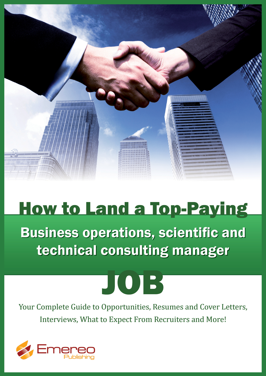 How to Land a Top-Paying Business Operations, Scientific and Technical Consulting Manager Job: Your Complete Guide to Opportunities, Resumes and Cover Letters, Interviews, Salaries, Promotions, What to Expect From Recruiters and More!