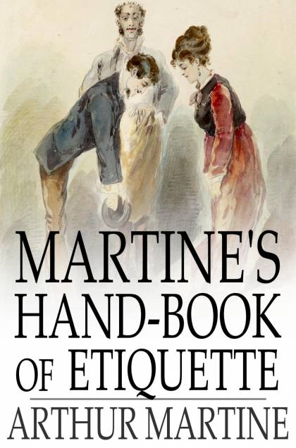 Martine's Hand-Book of Etiquette And Guide to True Politeness