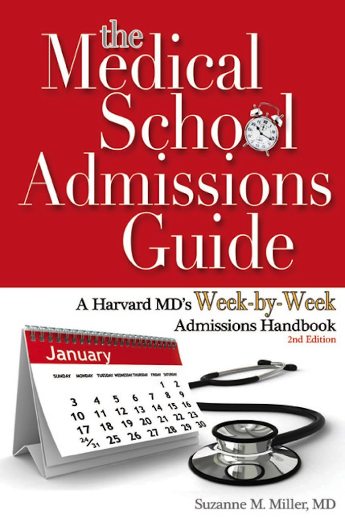 The Medical School Admissions Guide: A Harvard MD's Week-by-Week Admissions Handbook