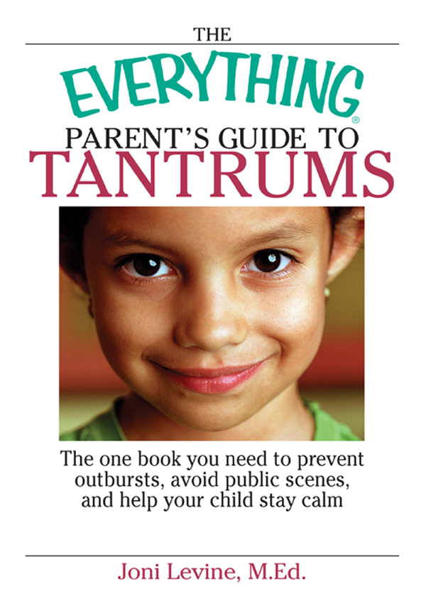 The Everything Parent's Guide To Tantrums: The One Book You Need To Prevent Outbursts, Avoid Public Scenes, And Help Your Child Stay Calm
