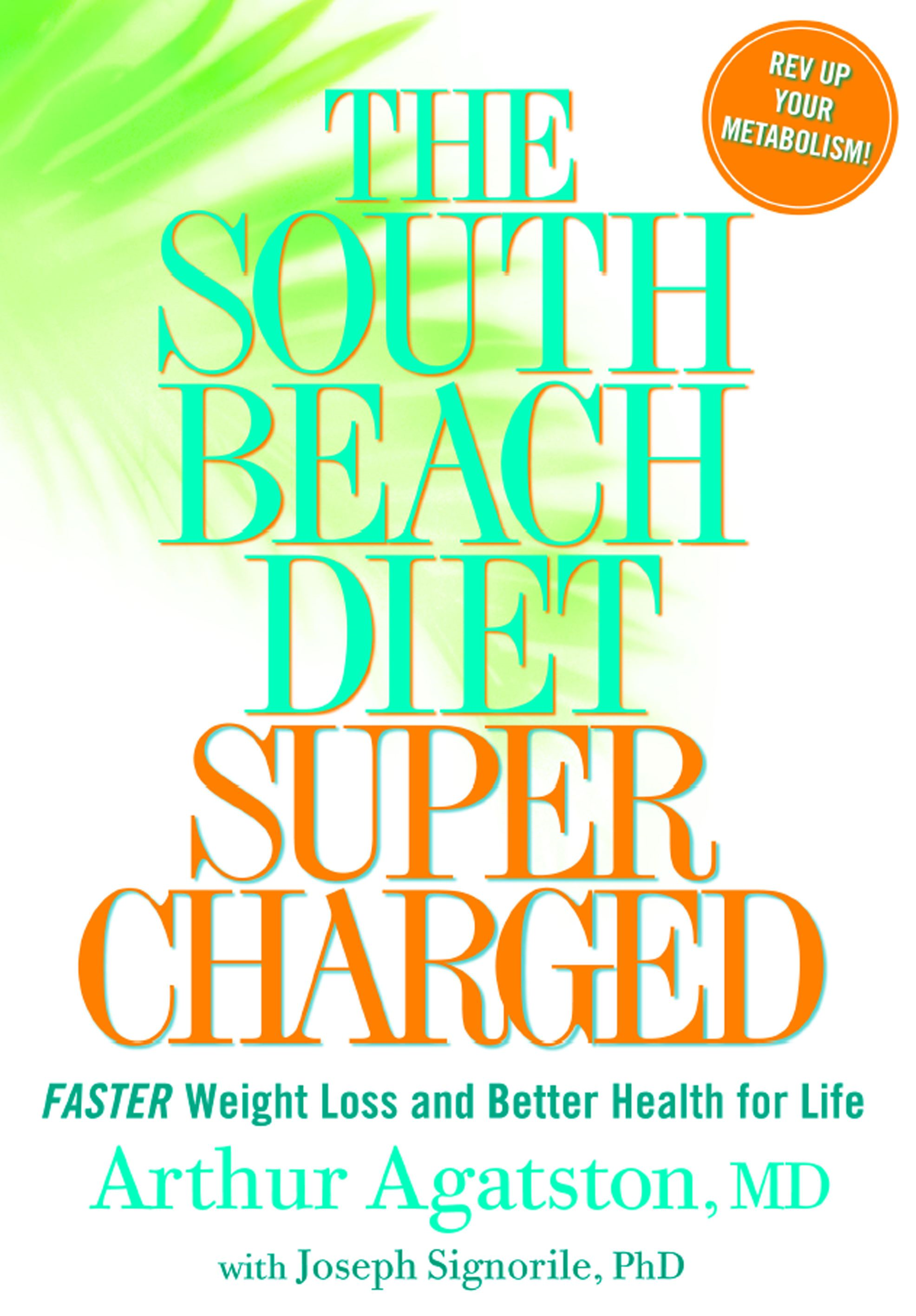 The South Beach Diet Supercharged: Faster Weight Loss and Better Health for Life By: Arthur Agatston