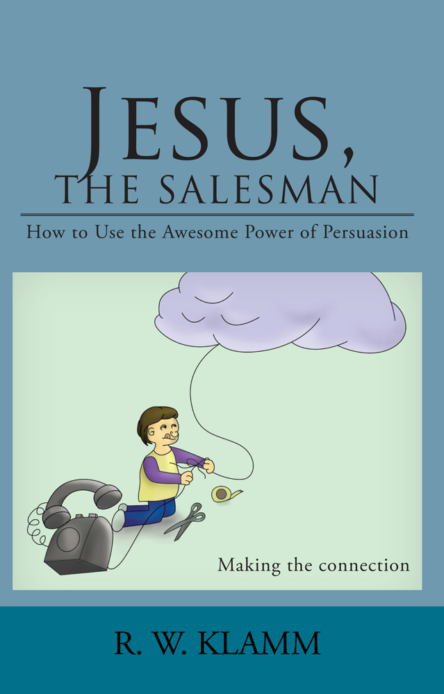 Jesus, The Salesman By: R.W. Klamm