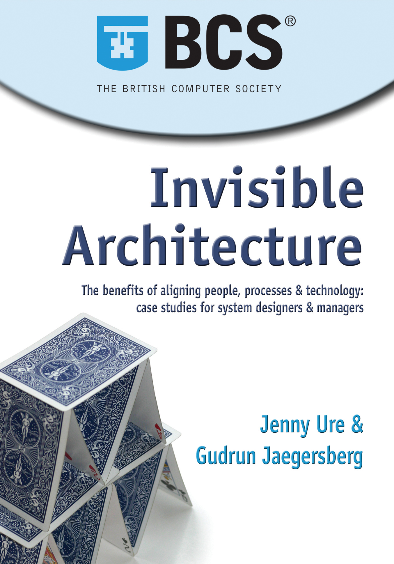 Invisible Architecture The benefits of aligning people,  process & technology: case studies for system designers & managers