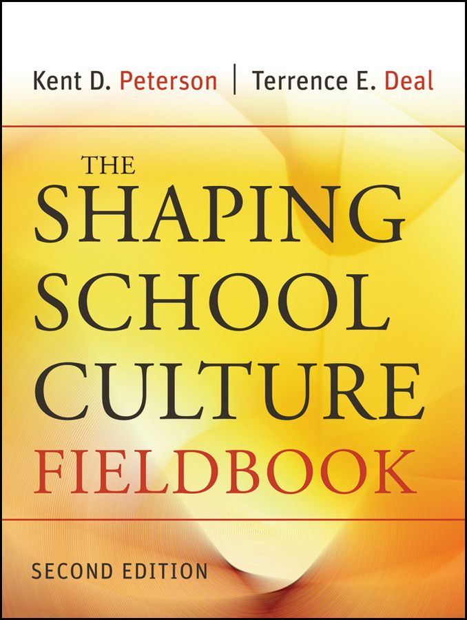 The Shaping School Culture Fieldbook By: Kent D. Peterson,Terrence E. Deal