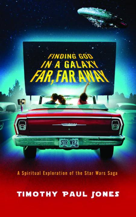 Finding God in a Galaxy Far, Far Away By: Timothy Paul Jones