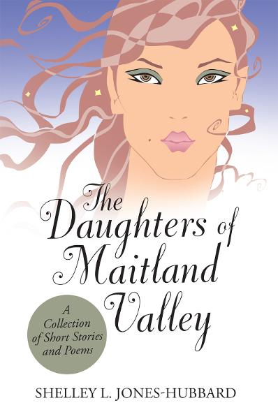 The Daughters of Maitland Valley By: Shelley L. Jones-Hubbard