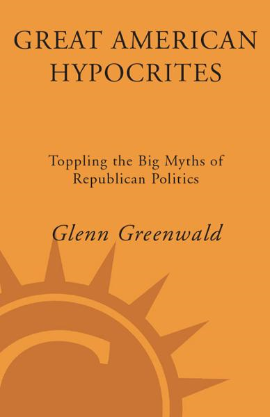 Great American Hypocrites By: Glenn Greenwald