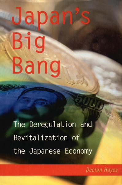 Japan's Big Bang: The Deregulation and Revitalization of the Japanese Economy