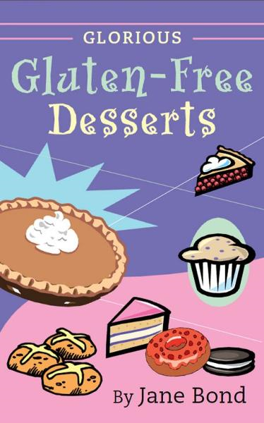Glorious Gluten-Free Desserts By: Jane Bond