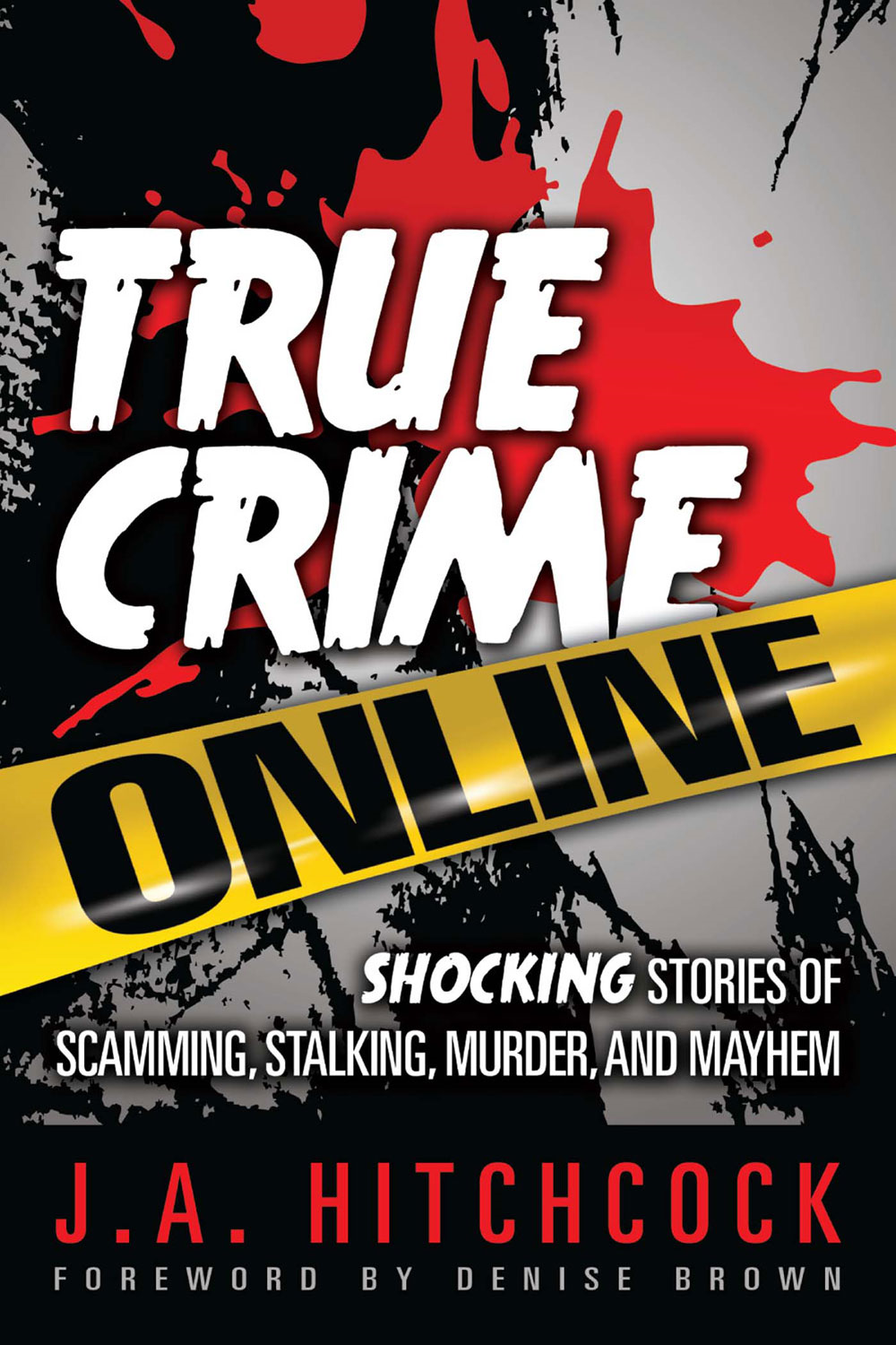 True Crime Online By: J. A. Hitchcock