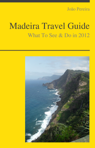 Madeira (Portugal) Travel Guide - What To See & Do By: Jo?o Pereira