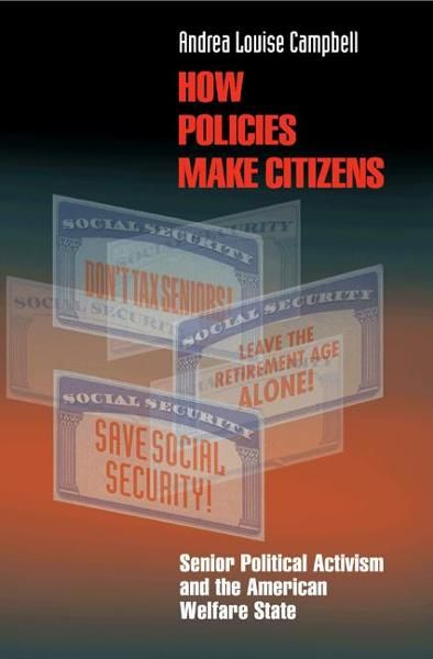How Policies Make Citizens By: Andrea Louise Campbell