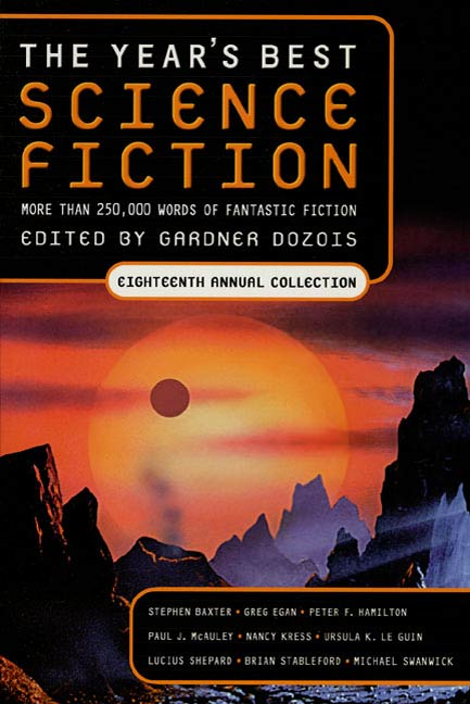 The Year's Best Science Fiction: Eighteenth Annual Collection By: