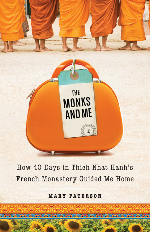 The Monks and Me: How 40 Days at Thich Nhat Hanh's French Monastery Guided Me Home By: Paterson, Mary