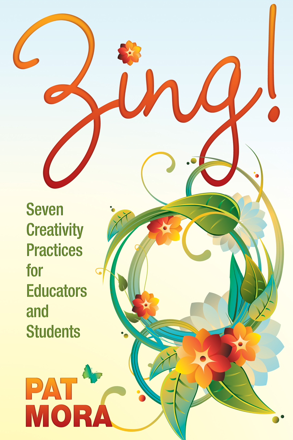 Zing! Seven Creativity Practices for Educators and Students By: Pat Mora