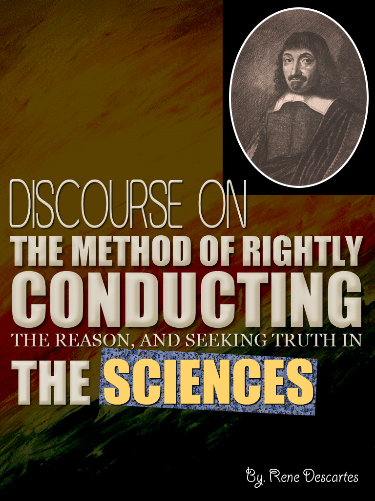Discourse On The Method Of Rightly Conducting By: Rene Descartes