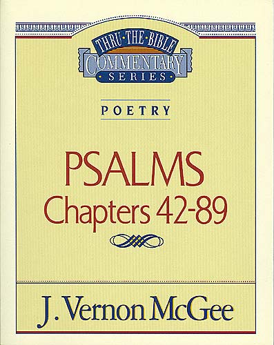 Thru the Bible Vol. 18: Poetry (Psalms 42-89) By: J. Vernon McGee