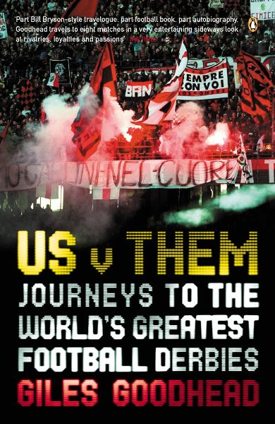 Us v Them Journeys to the World's Greatest Football Derbies