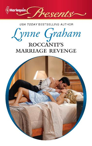 Roccanti's Marriage Revenge By: Lynne Graham