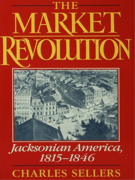 The Market Revolution:Jacksonian America, 1815-1846