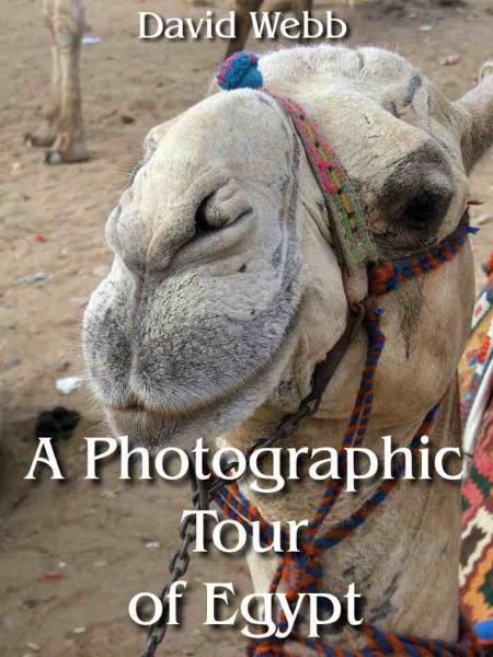 A Photographic Tour of Egypt By: David Webb