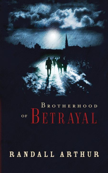 Brotherhood of Betrayal By: Randall Arthur