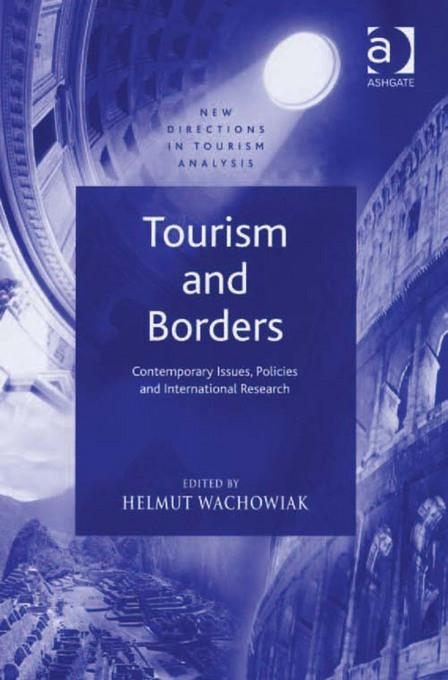 Helmut Wachowiak - Tourism and Borders: Contemporary Issues, Policies and International Research. New Directions in Tourism Analysis.