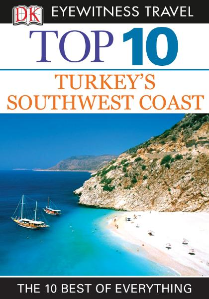 DK Eyewitness Top 10 Travel Guide: Turkey's Southwest Coast By: DK Publishing