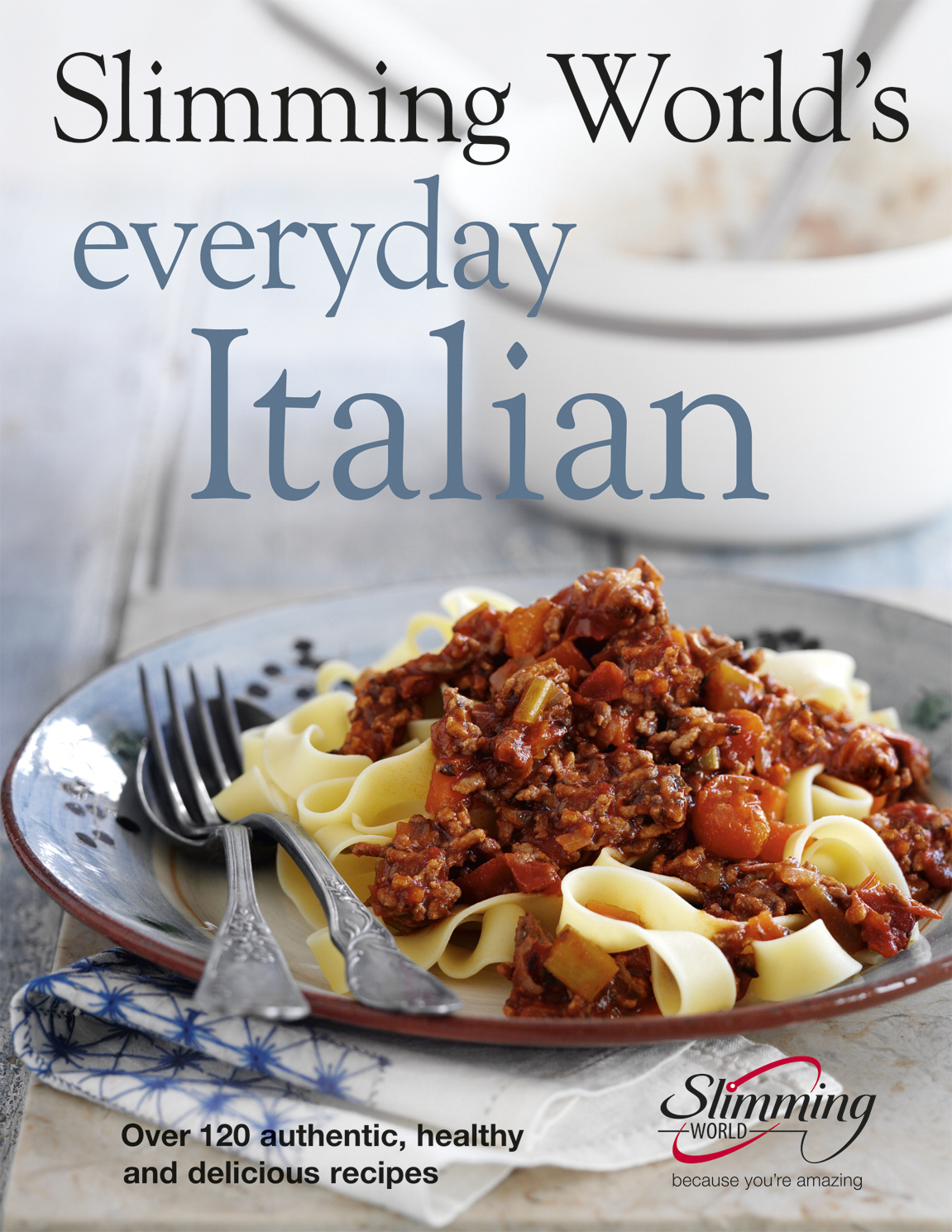 Slimming World's Everyday Italian Over 120 fresh,  healthy and delicious recipes