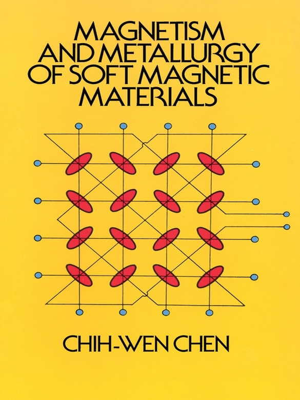 Magnetism and Metallurgy of Soft Magnetic Materials By: Chih-Wen Chen