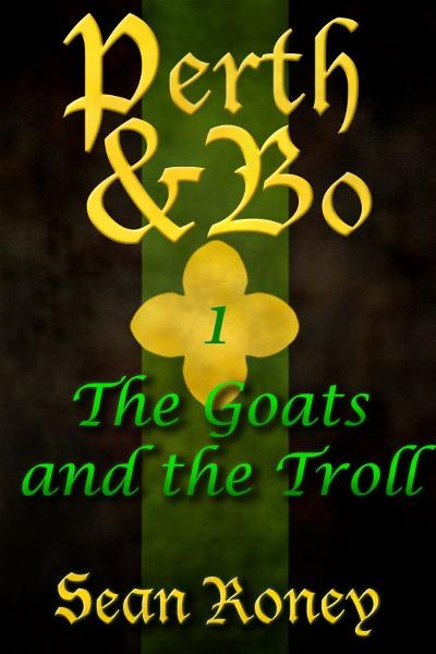 Perth & Bo 1: The Goats and the Troll By: Sean Roney