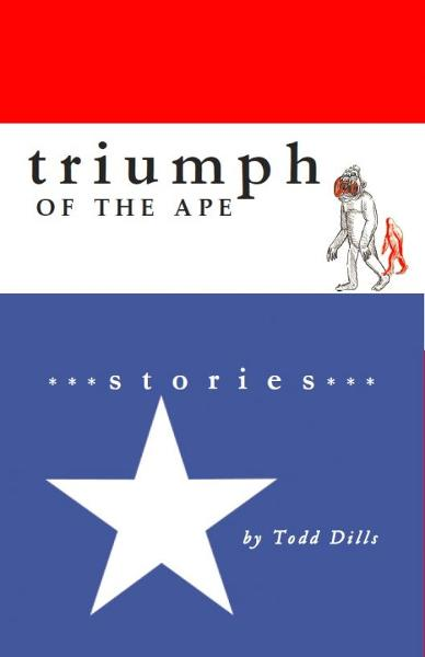Triumph of the Ape By: Todd Dills