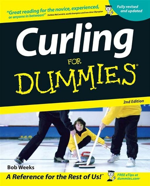 Curling For Dummies By: Bob Weeks