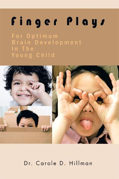 Finger Plays For Optimum Brain Development In The Young Child By: Dr. Carole D. Hillman