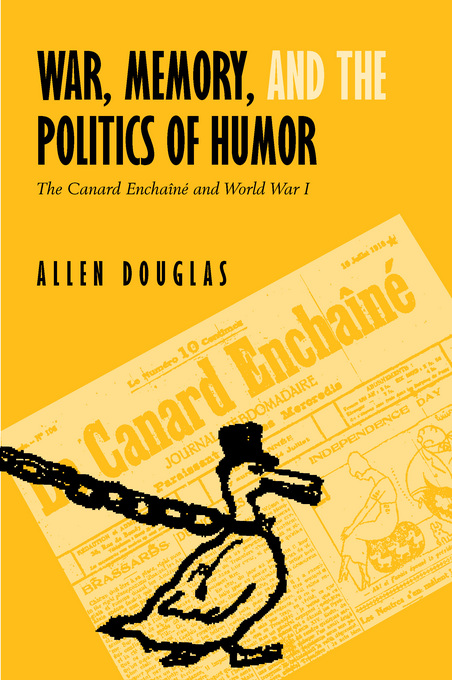 War, Memory, and the Politics of Humor: The Canard Encha�n�  and World War I