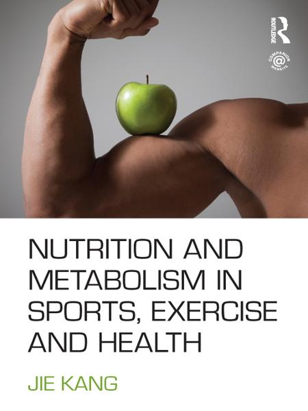Nutrition and Metabolism in Sports, Exercise and Health By: Jie Kang