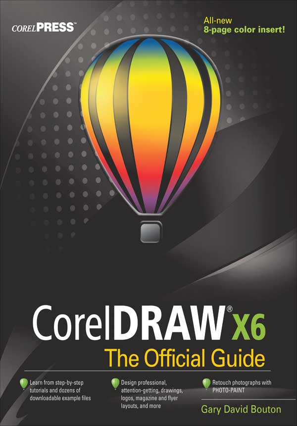 CorelDRAW X6 The Official Guide By: Gary David Bouton