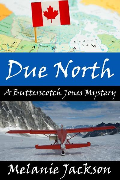 Due North (A Butterscotch Jones Mystery Book 1) By: Melanie Jackson