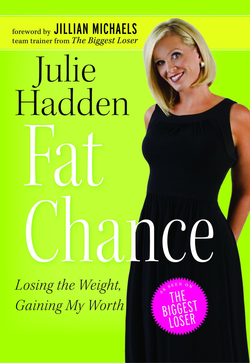 Fat Chance: Losing the Weight, Gaining My Worth By: Julie Haddon