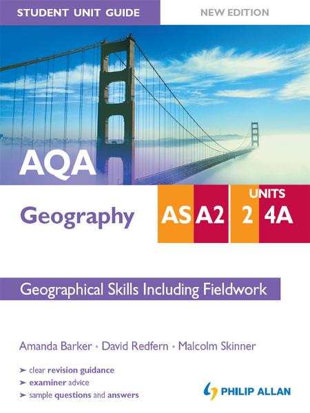 AQA AS/A2 Geography Unit 2 & 4a: Geographical Skills (including Fieldwork) [New Edition] Student Unit Guide