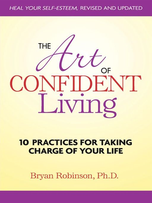 The Art of Confident Living By: Bryan Robinson, Ph.D.