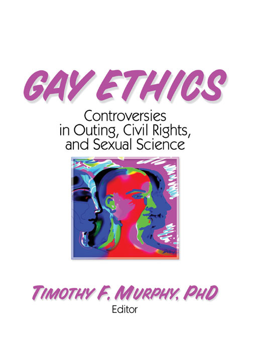 Gay Ethics Controversies in Outing,  Civil Rights,  and Sexual Science