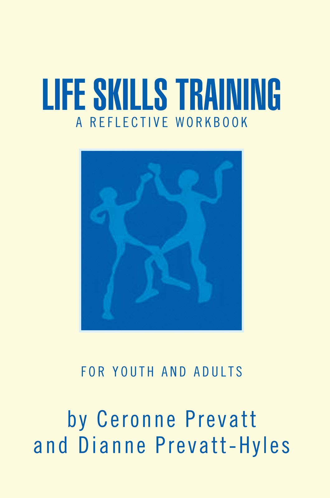 LIFE SKILLS TRAINING - A WORKBOOK By: Ceronne Prevatt and Dianne Hyles