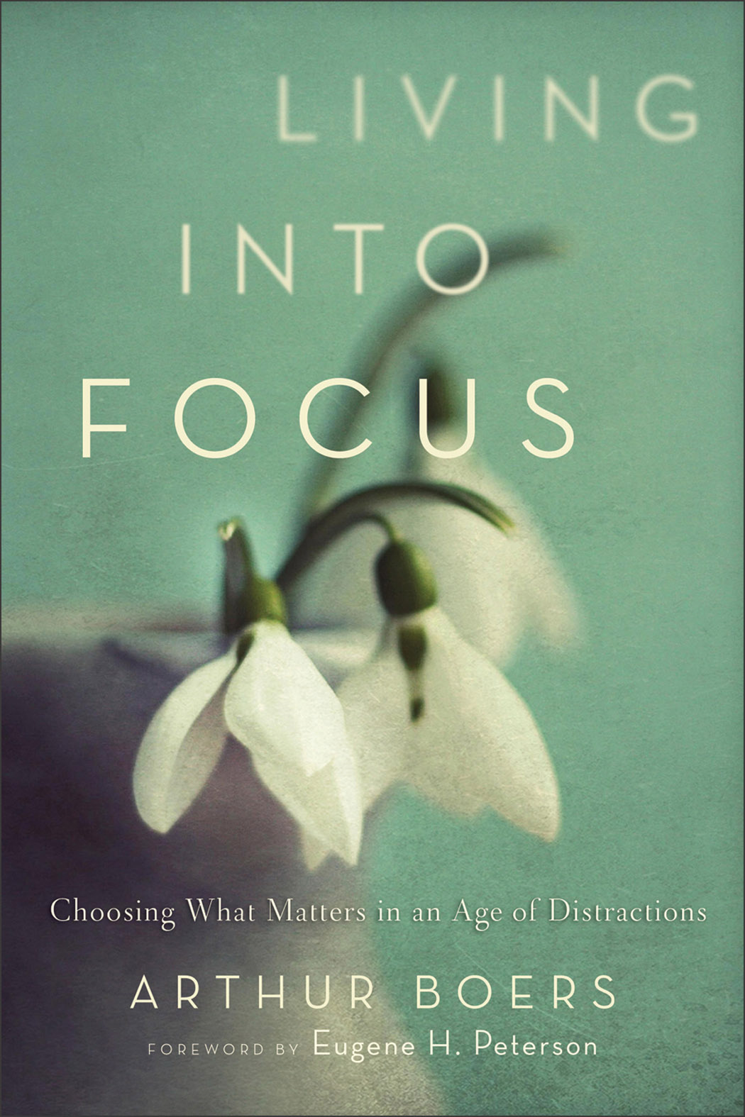 Living into Focus By: Arthur Boers