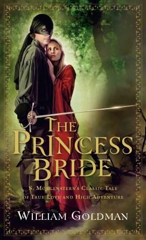 The Princess Bride: S. Morgenstern's Classic Tale of True Love and High Adventure By: William Goldman