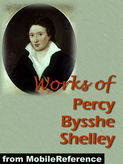 Works Of Percy Bysshe Shelley: Includes Adonais, Daemon Of The World, Peter Bell The Third, The Witch Of Atlas, A Defence Of Poetry, And 3 Complete Volumes Of Works  (Mobi Collected Works) By: Percy Bysshe Shelley
