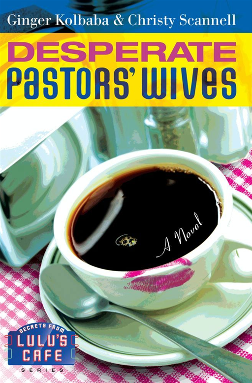 Desperate Pastors' Wives By: Christy Scannell,Ginger Kolbaba