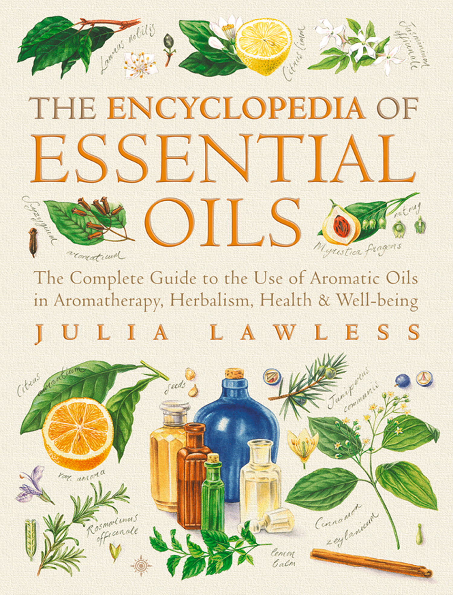 Encyclopedia of Essential Oils: The complete guide to the use of aromatic oils in aromatherapy,  herbalism,  health and well-being. (Text Only)